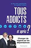 Tous addicts et après ? : changer de regard sur les dépendances