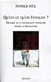 Qu'est-ce qu'un Français?Histoire de la nationalité française depuis la Révolution