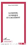La bande, le risque et l'accident