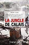 La Jungle de Calais - Les migrants, la frontière et le camp