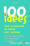 100 idées pour accompagner un enfant avec autisme dans un cadre scolaire