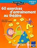 60 exercices d'entraînement au théâtre. Tome 1