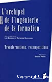 L'archipel de l'ingénierie de la formation - Transformations recompositions